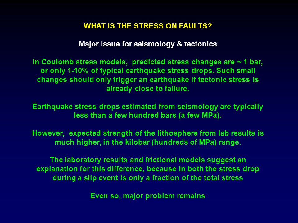 WHAT IS THE STRESS ON FAULTS Major issue for seismology & tectonics
