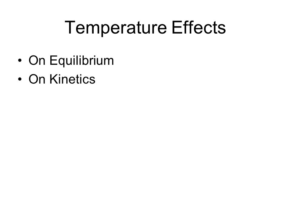 Temperature Effects On Equilibrium On Kinetics