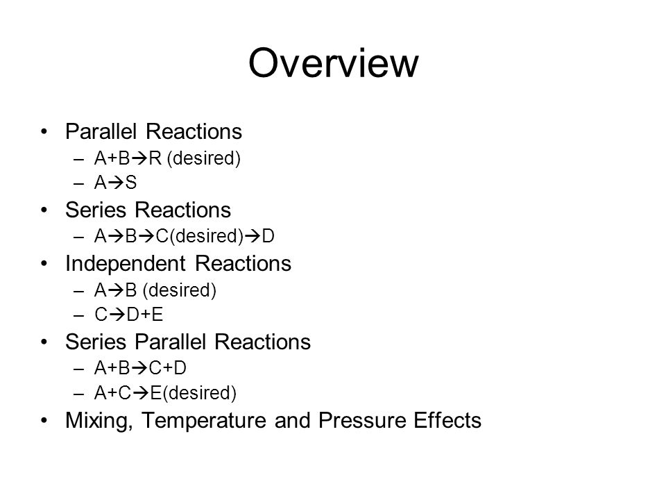 Overview Parallel Reactions Series Reactions Independent Reactions