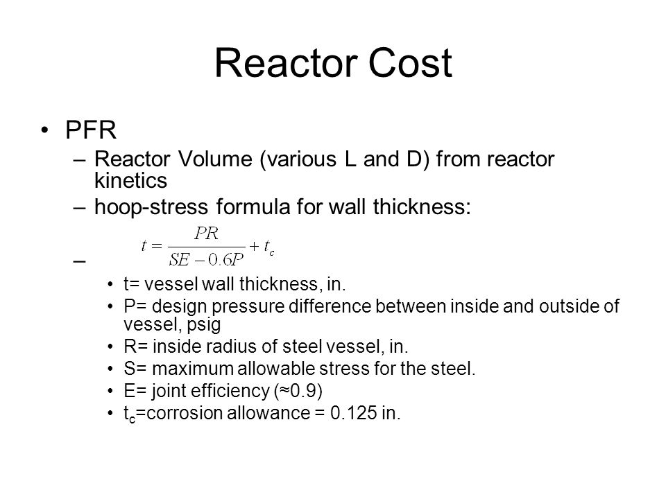 Reactor Cost PFR. Reactor Volume (various L and D) from reactor kinetics. hoop-stress formula for wall thickness: