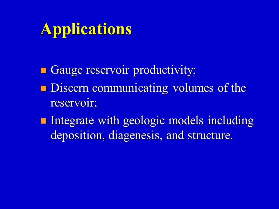 Applications Gauge reservoir productivity;