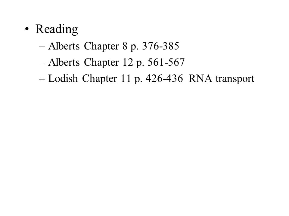 Reading Alberts Chapter 8 p. 376-385 Alberts Chapter 12 p. 561-567