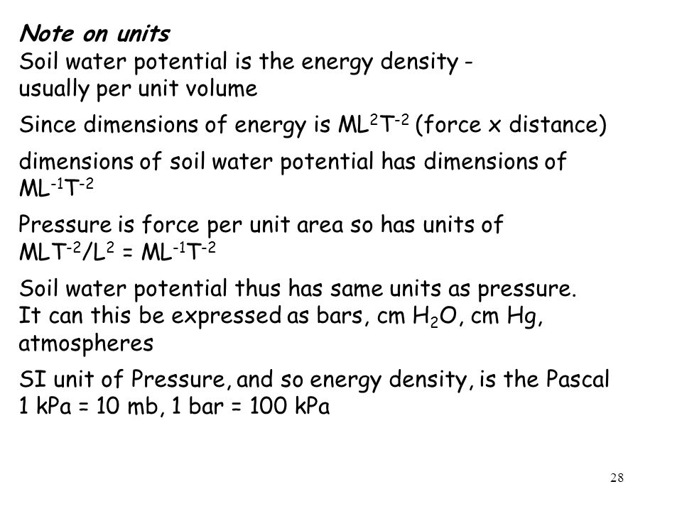 Note on units Soil water potential is the energy density - usually per unit volume. Since dimensions of energy is ML2T-2 (force x distance)