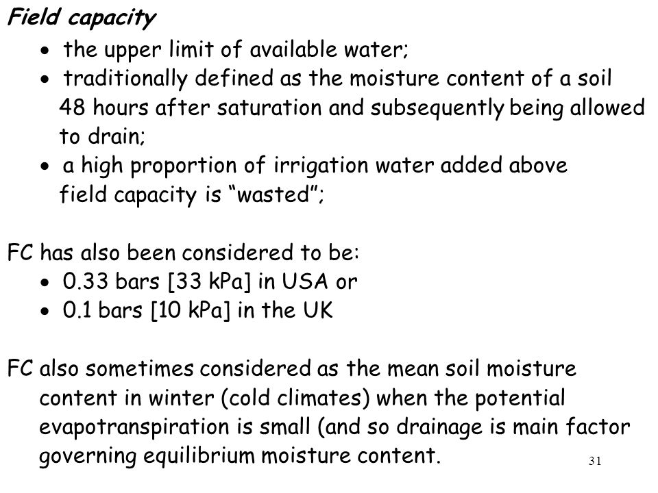 Field capacity the upper limit of available water; traditionally defined as the moisture content of a soil.