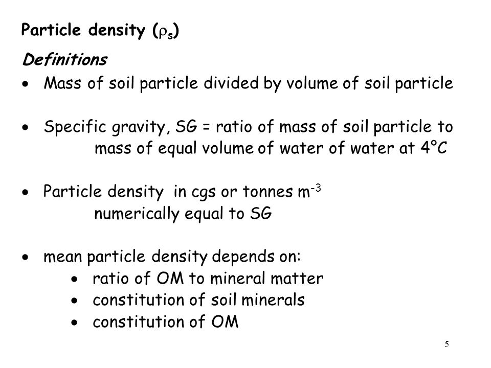 Particle density (rs) Definitions. Mass of soil particle divided by volume of soil particle.