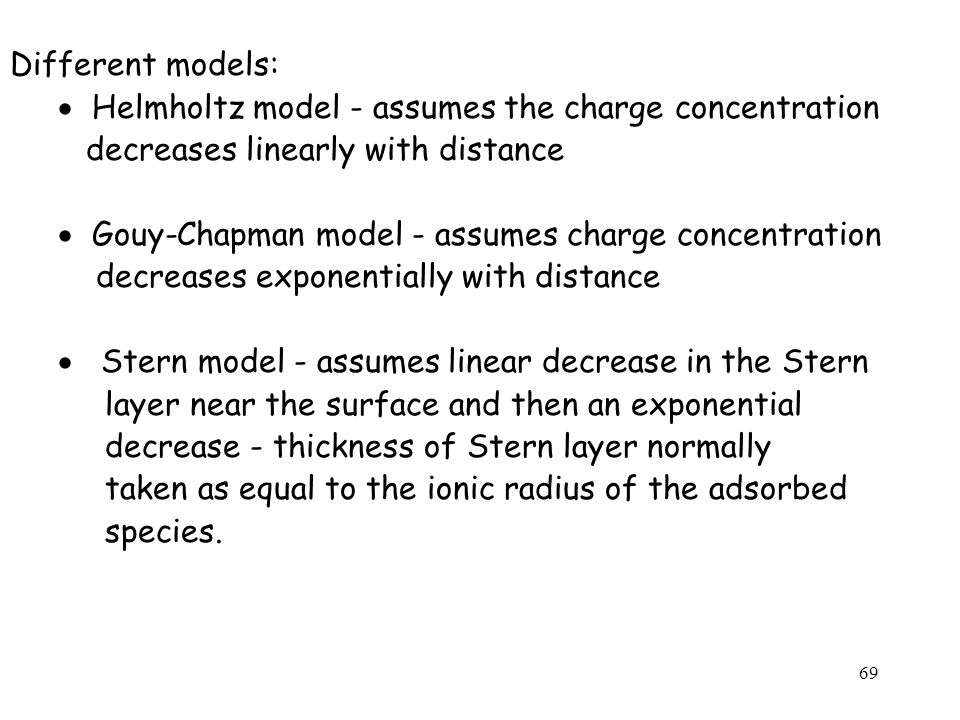 Helmholtz model - assumes the charge concentration