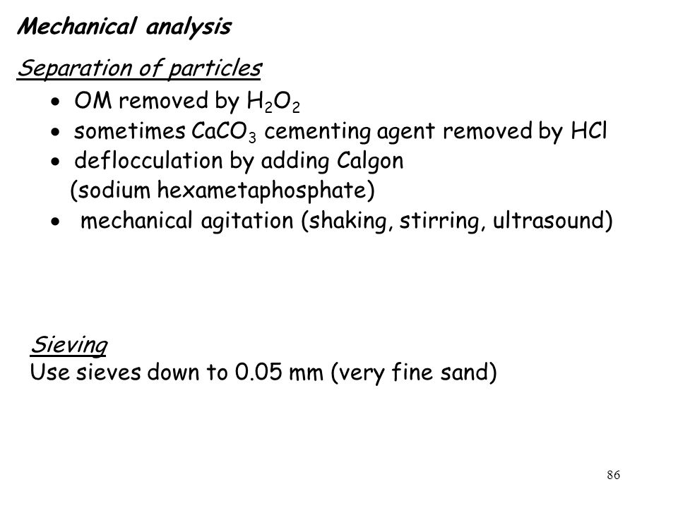 Mechanical analysis Separation of particles. OM removed by H2O2. sometimes CaCO3 cementing agent removed by HCl.