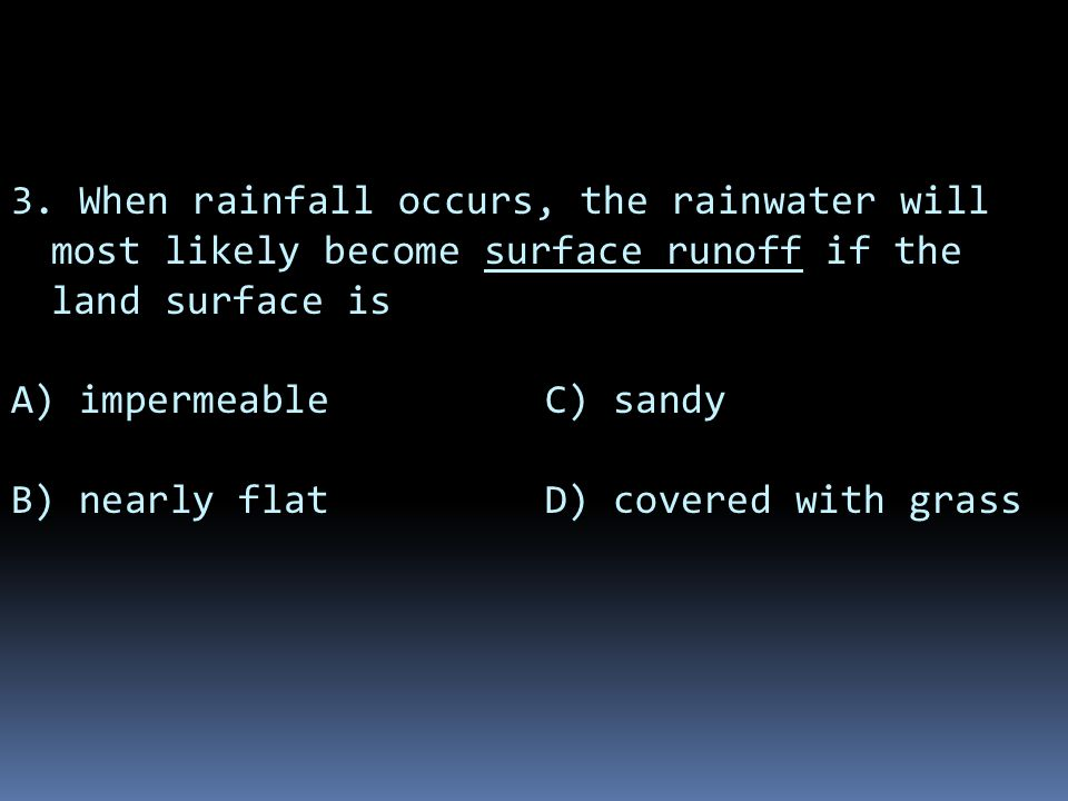 3. When rainfall occurs, the rainwater will most likely become surface runoff if the land surface is