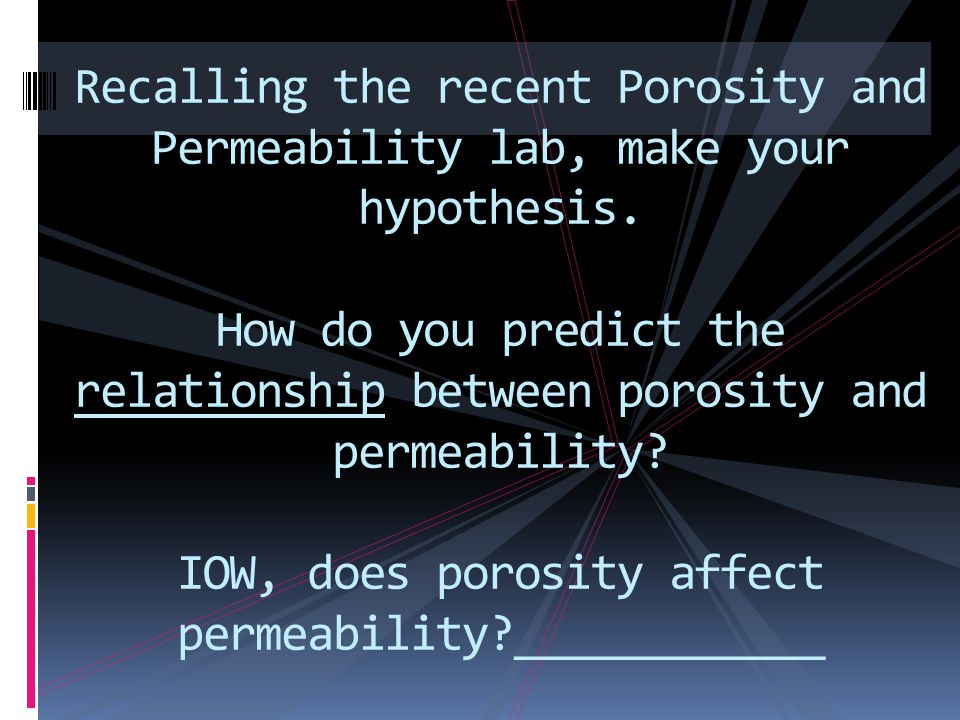 Recalling the recent Porosity and Permeability lab, make your hypothesis.