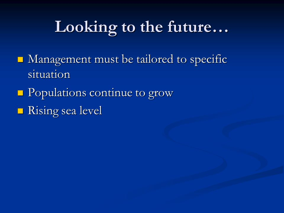 Looking to the future… Management must be tailored to specific situation. Populations continue to grow.