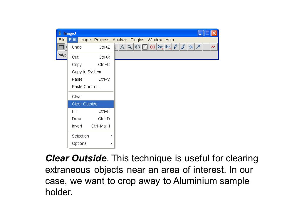 Clear Outside. This technique is useful for clearing extraneous objects near an area of interest.