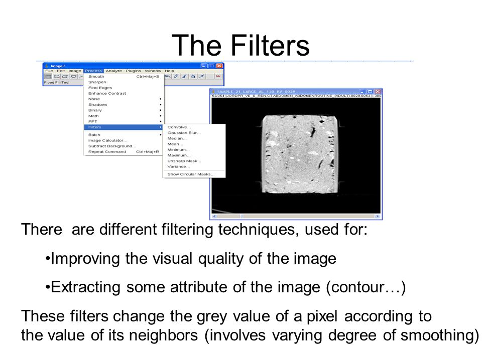 The Filters There are different filtering techniques, used for: