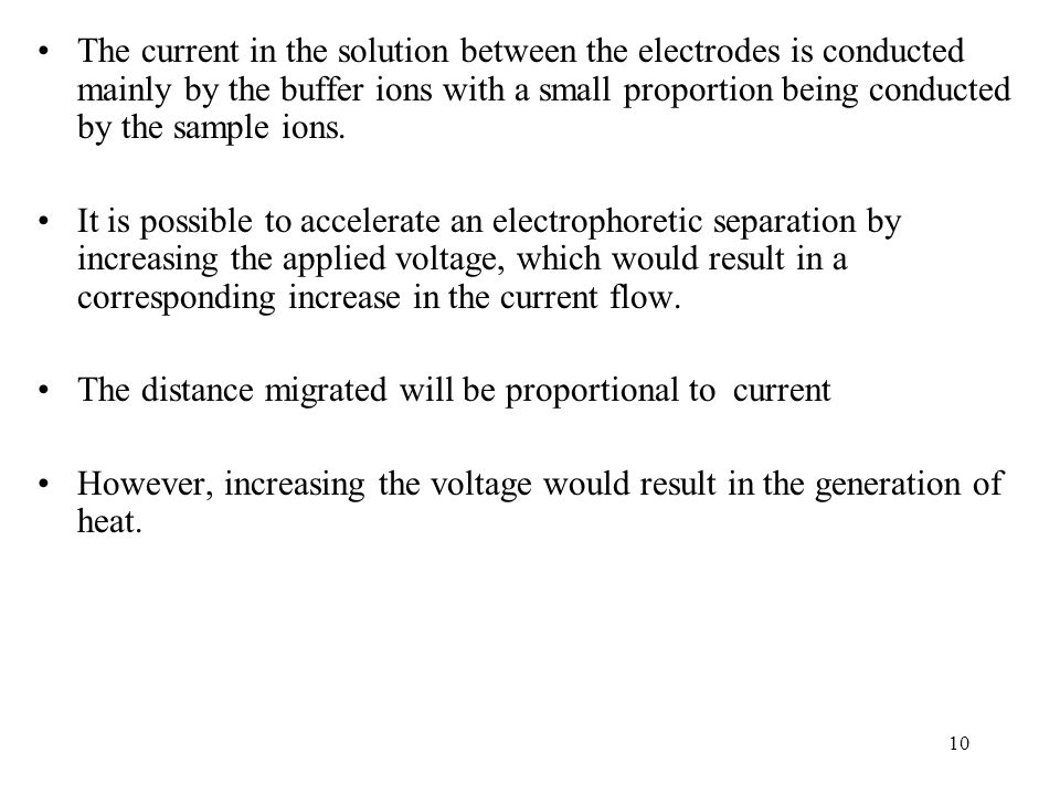 The current in the solution between the electrodes is conducted mainly by the buffer ions with a small proportion being conducted by the sample ions.