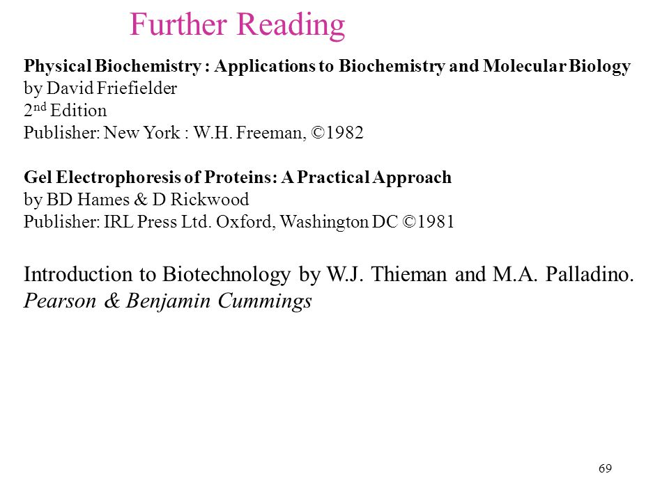 Further Reading Physical Biochemistry : Applications to Biochemistry and Molecular Biology. by David Friefielder.