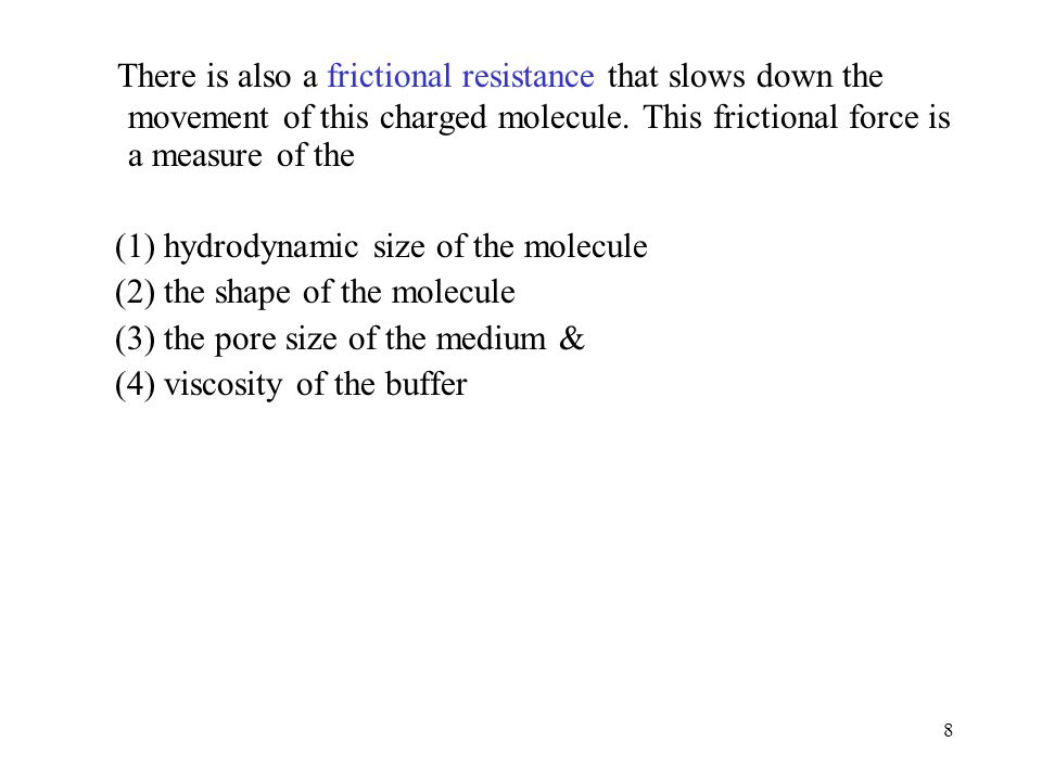 There is also a frictional resistance that slows down the movement of this charged molecule. This frictional force is a measure of the