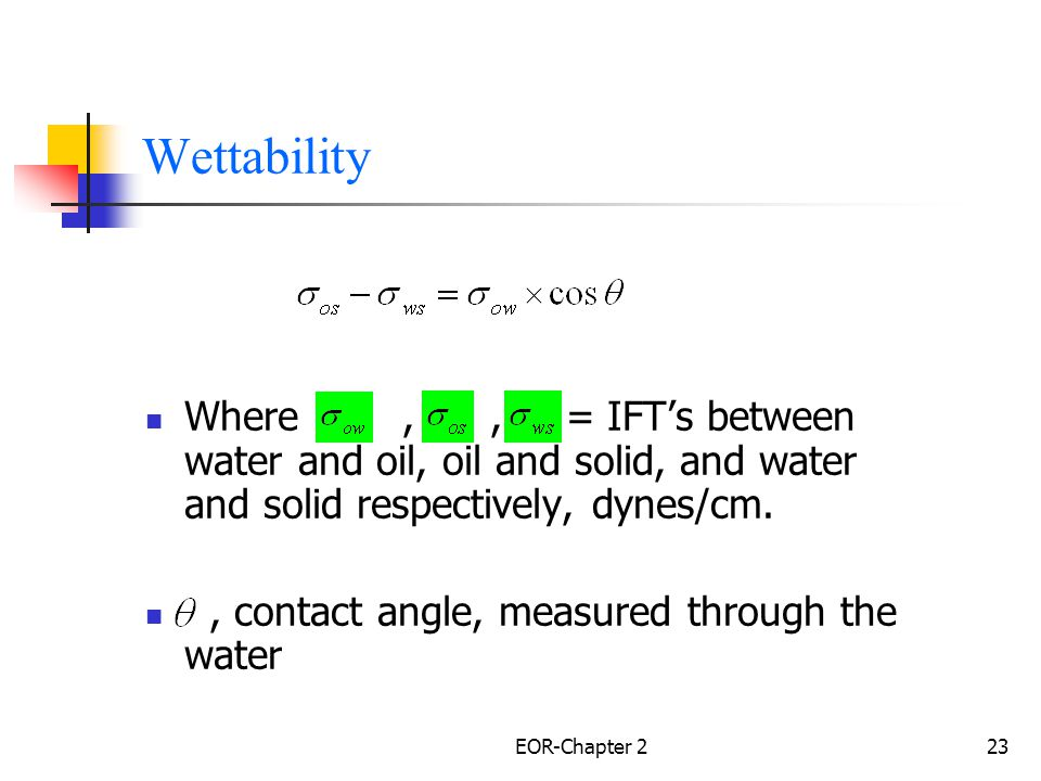 Wettability Where , , = IFT's between water and oil, oil and solid, and water and solid respectively, dynes/cm.