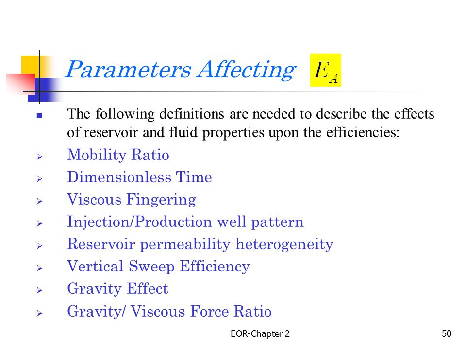 Parameters Affecting The following definitions are needed to describe the effects of reservoir and fluid properties upon the efficiencies: