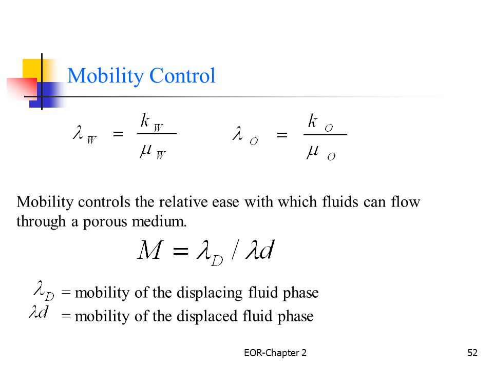 Mobility Control Mobility controls the relative ease with which fluids can flow through a porous medium.