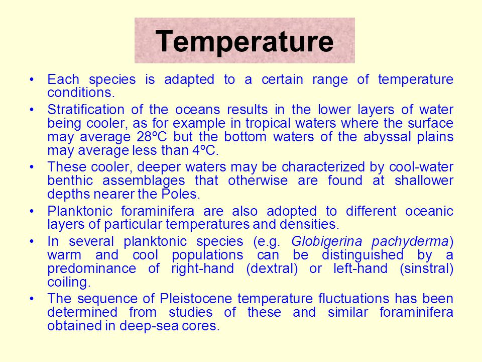 Temperature Each species is adapted to a certain range of temperature conditions.