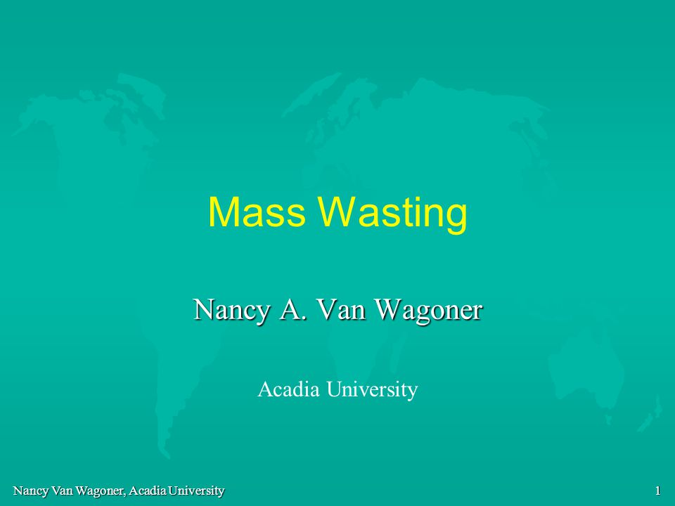 Mass Wasting Nancy A. Van Wagoner Acadia University