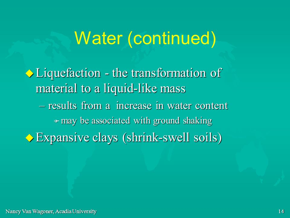 Water (continued) Liquefaction - the transformation of material to a liquid-like mass. results from a increase in water content.