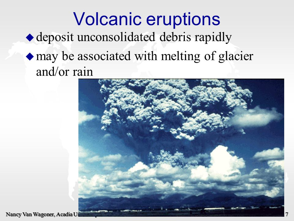 Volcanic eruptions deposit unconsolidated debris rapidly