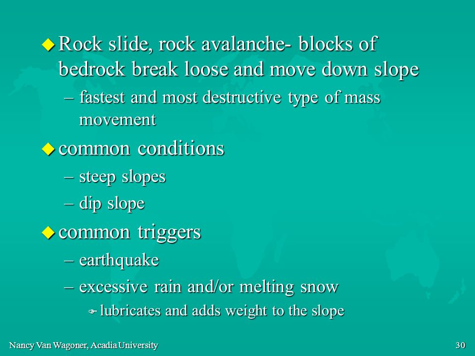 Rock slide, rock avalanche- blocks of bedrock break loose and move down slope