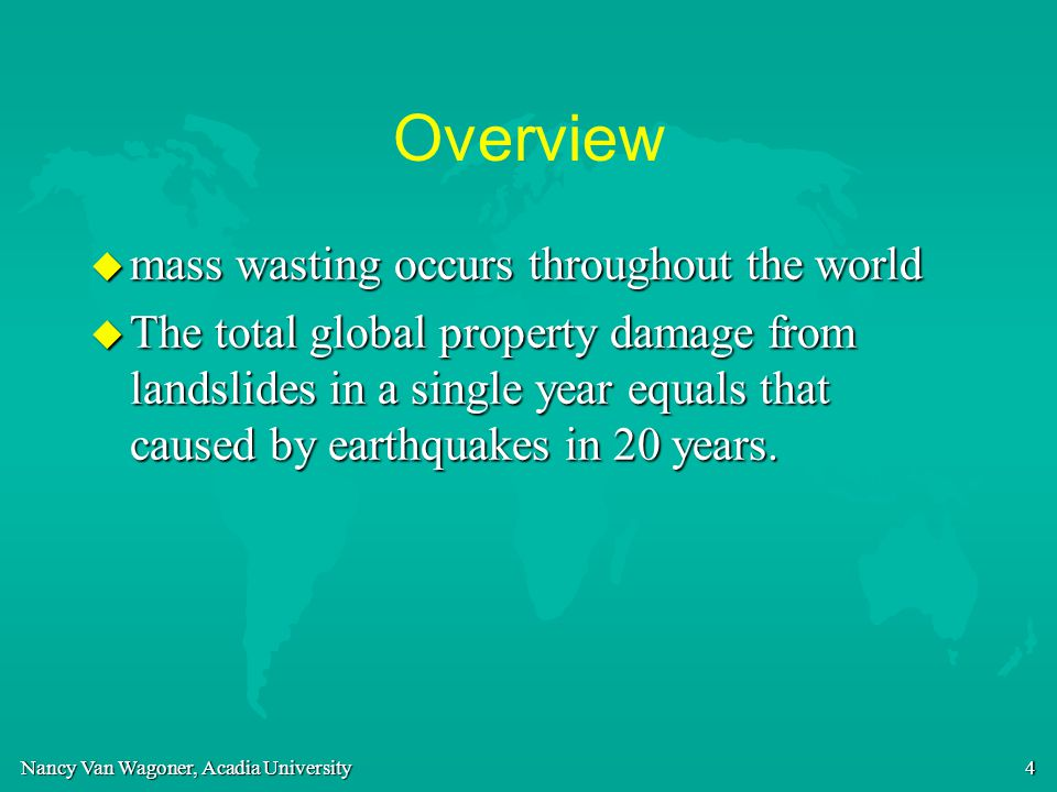 Overview mass wasting occurs throughout the world