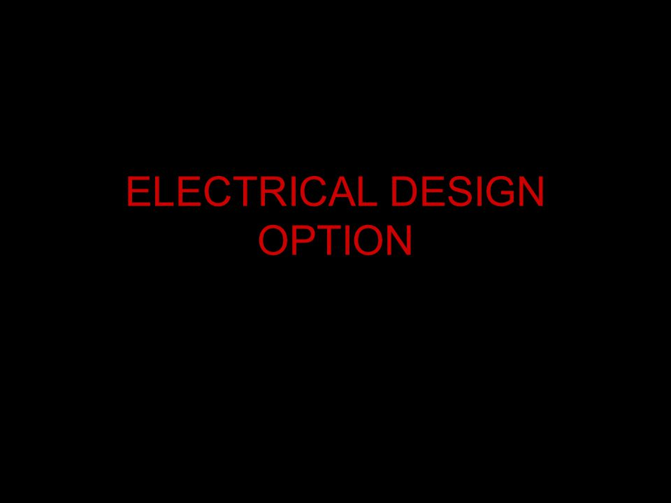 ELECTRICAL DESIGN OPTION
