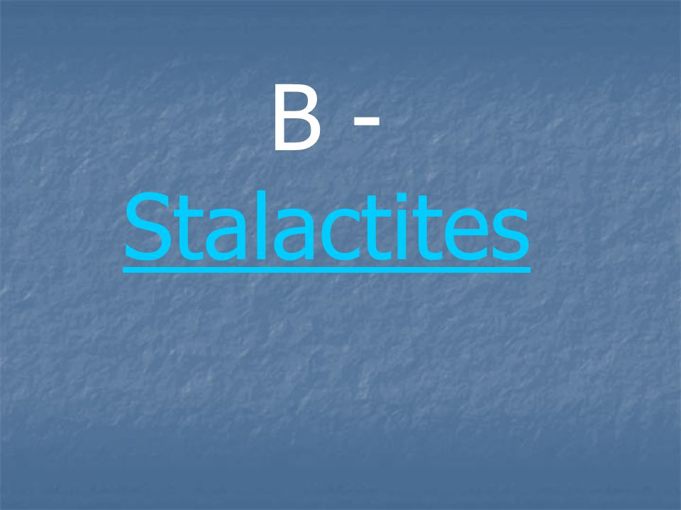 B - Stalactites