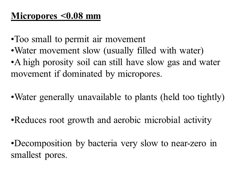 Micropores <0.08 mm Too small to permit air movement. Water movement slow (usually filled with water)