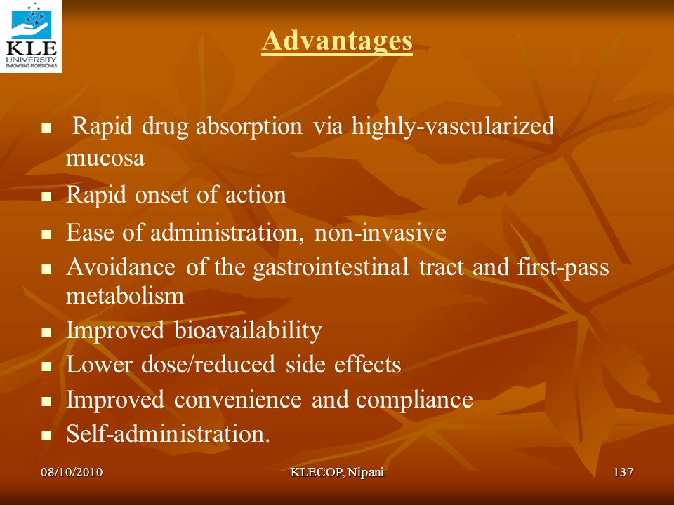 Advantages Rapid drug absorption via highly-vascularized mucosa