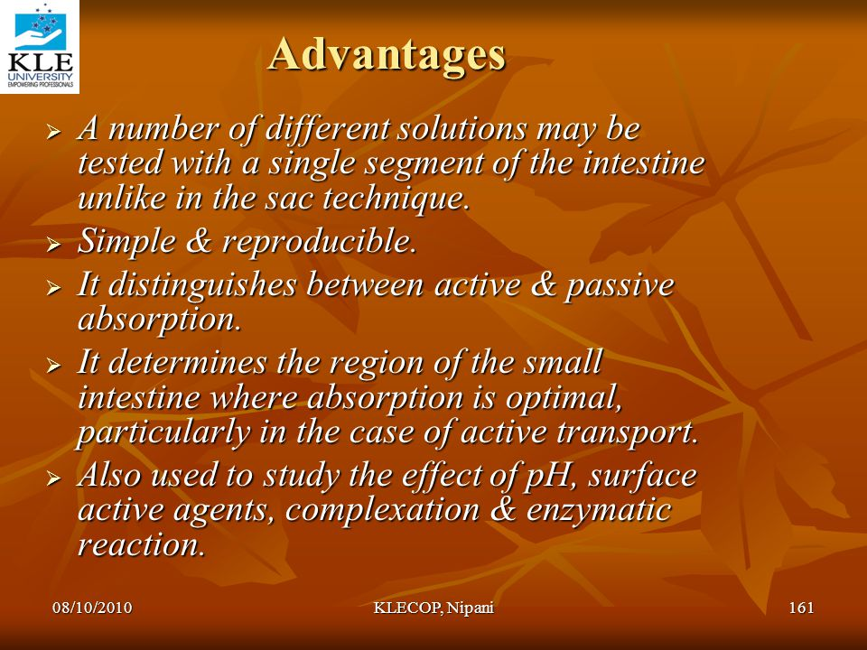 Advantages A number of different solutions may be tested with a single segment of the intestine unlike in the sac technique.