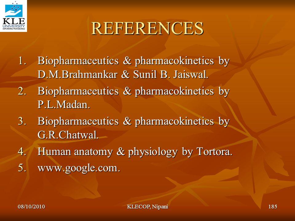 REFERENCES Biopharmaceutics & pharmacokinetics by D.M.Brahmankar & Sunil B. Jaiswal. Biopharmaceutics & pharmacokinetics by P.L.Madan.