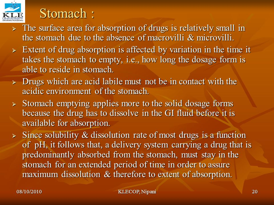 Stomach : The surface area for absorption of drugs is relatively small in the stomach due to the absence of macrovilli & microvilli.