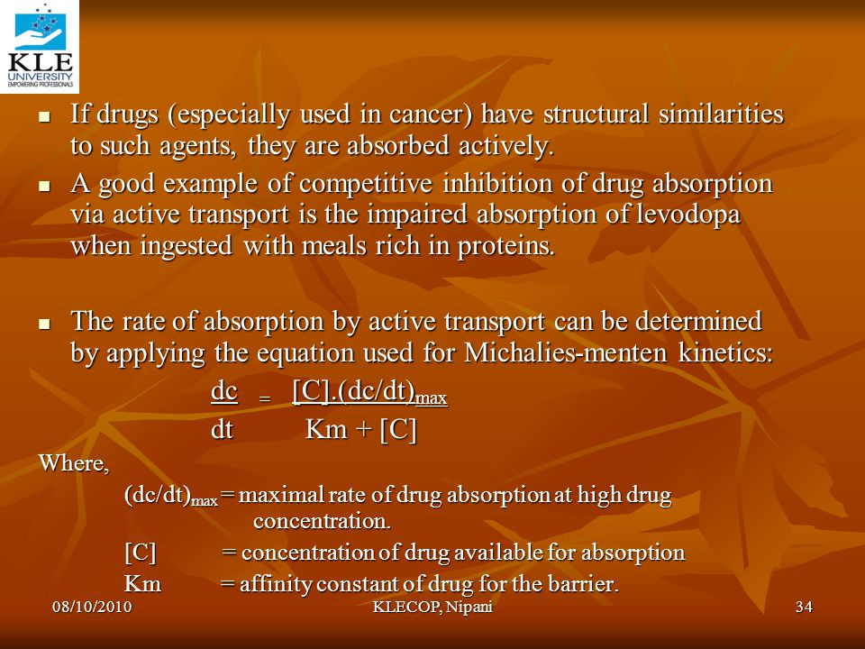 If drugs (especially used in cancer) have structural similarities to such agents, they are absorbed actively.
