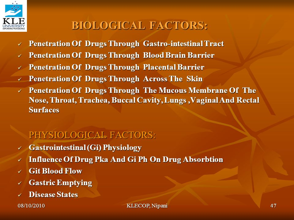 BIOLOGICAL FACTORS: Penetration Of Drugs Through Gastro-intestinal Tract. Penetration Of Drugs Through Blood Brain Barrier.