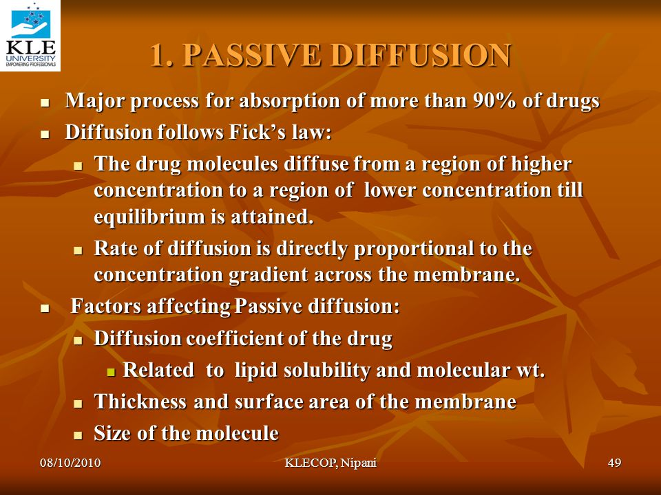 1. PASSIVE DIFFUSION Major process for absorption of more than 90% of drugs. Diffusion follows Fick's law: