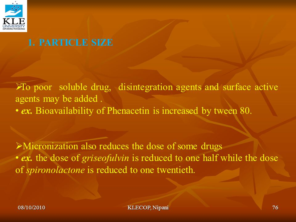 ex. Bioavailability of Phenacetin is increased by tween 80.