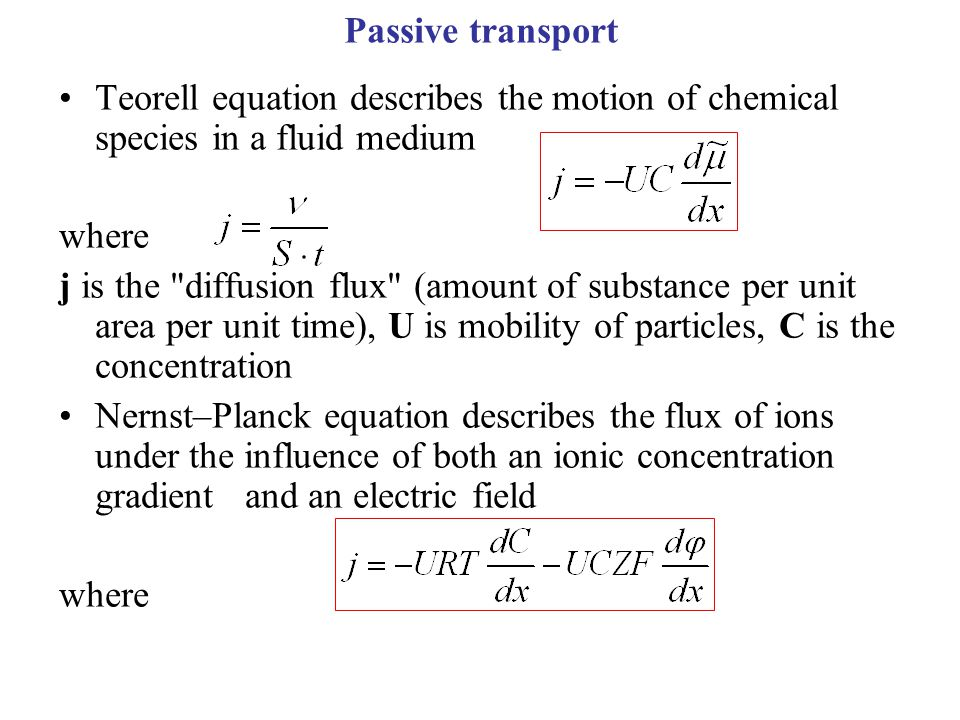 Passive transport Teorell equation describes the motion of chemical species in a fluid medium. where.