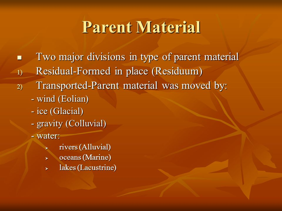Parent Material Two major divisions in type of parent material