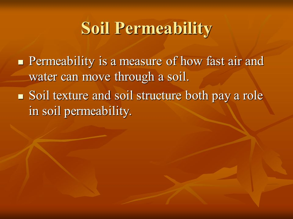 Soil Permeability Permeability is a measure of how fast air and water can move through a soil.