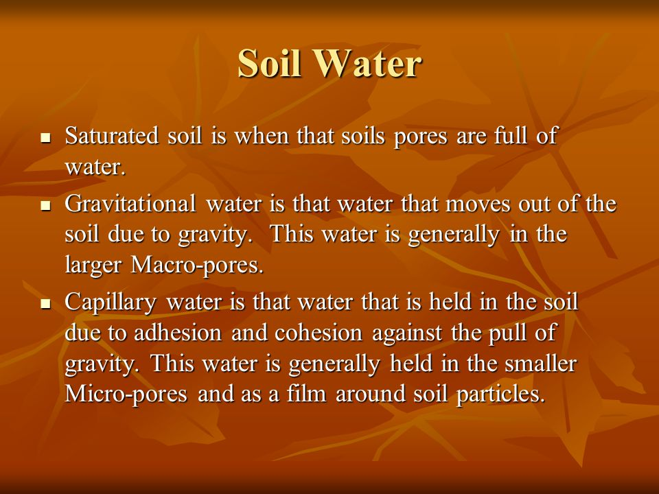 Soil Water Saturated soil is when that soils pores are full of water.
