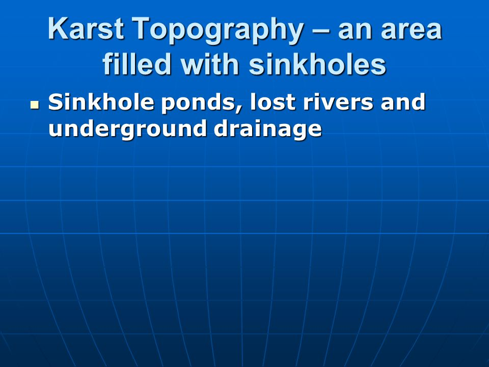 Karst Topography – an area filled with sinkholes