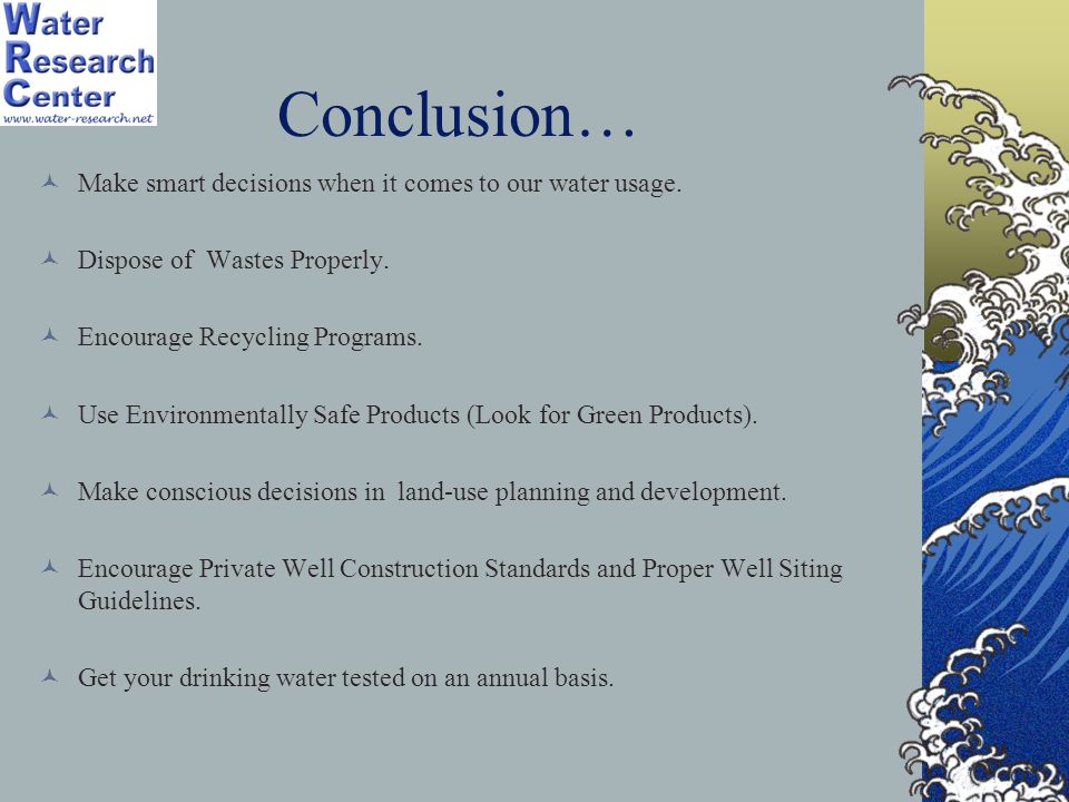 Conclusion… Make smart decisions when it comes to our water usage.