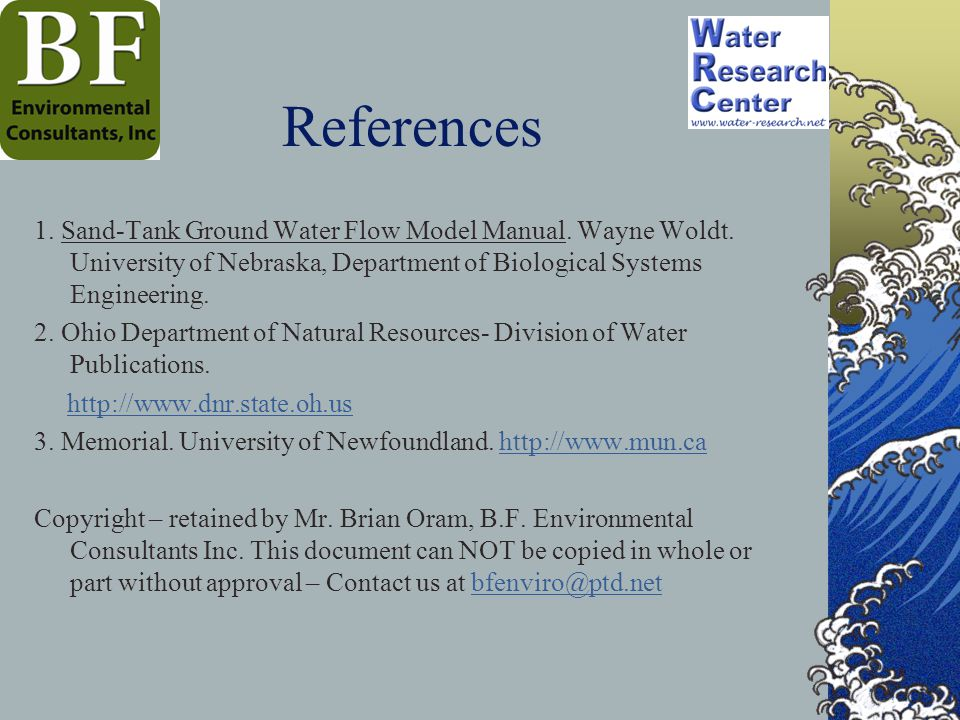 References 1. Sand-Tank Ground Water Flow Model Manual. Wayne Woldt. University of Nebraska, Department of Biological Systems Engineering.