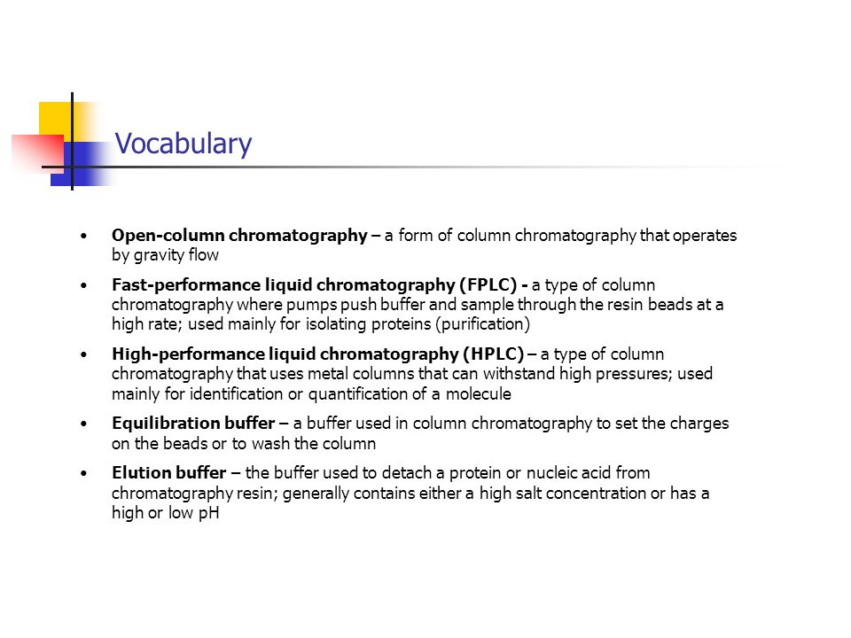 Vocabulary Open-column chromatography – a form of column chromatography that operates by gravity flow.