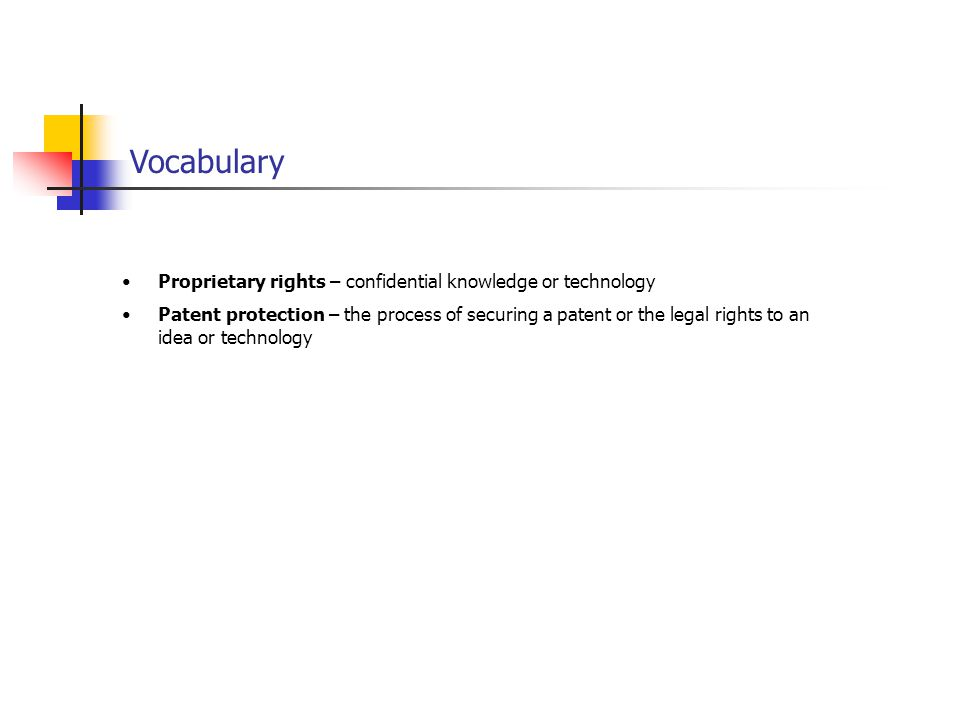 Vocabulary Proprietary rights – confidential knowledge or technology