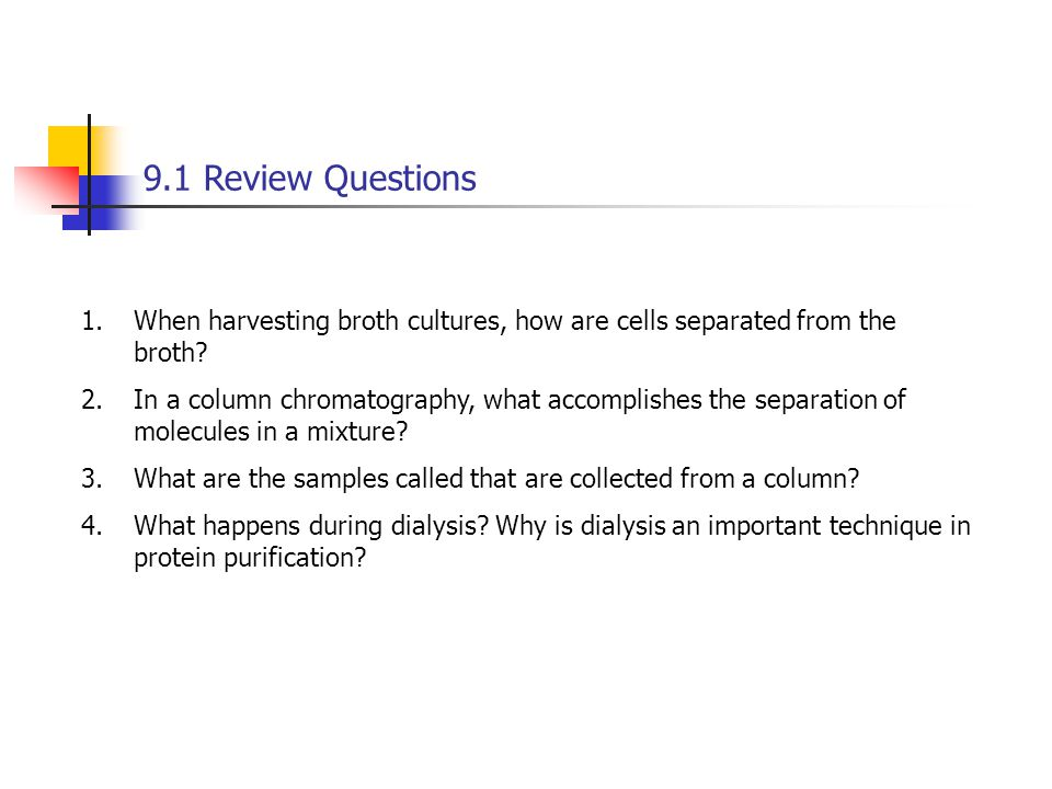 9.1 Review Questions When harvesting broth cultures, how are cells separated from the broth