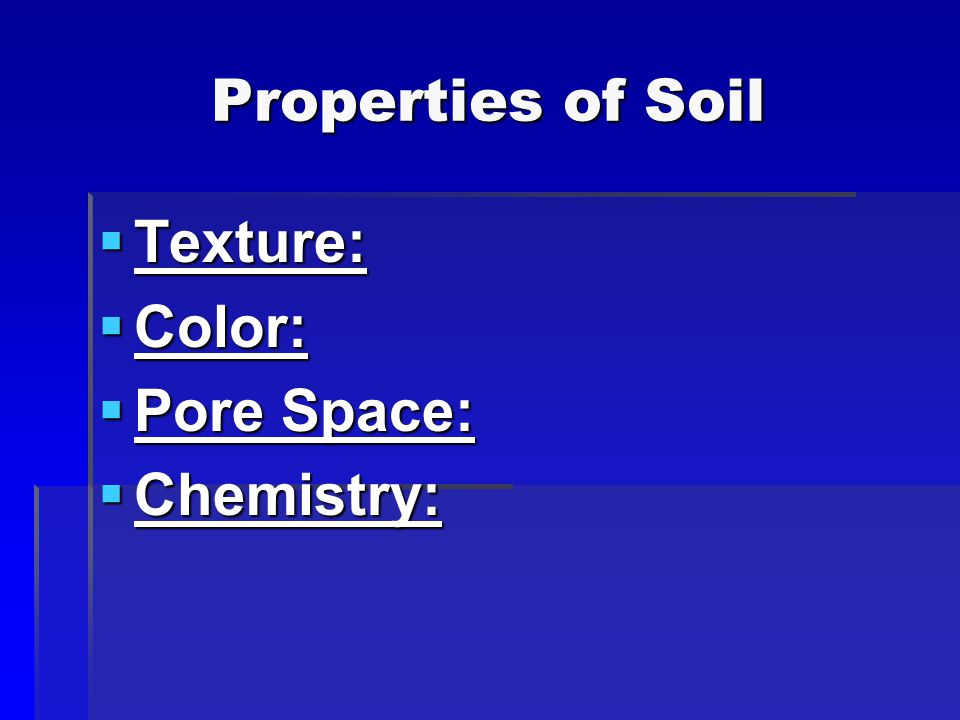 Properties of Soil Texture: Color: Pore Space: Chemistry: